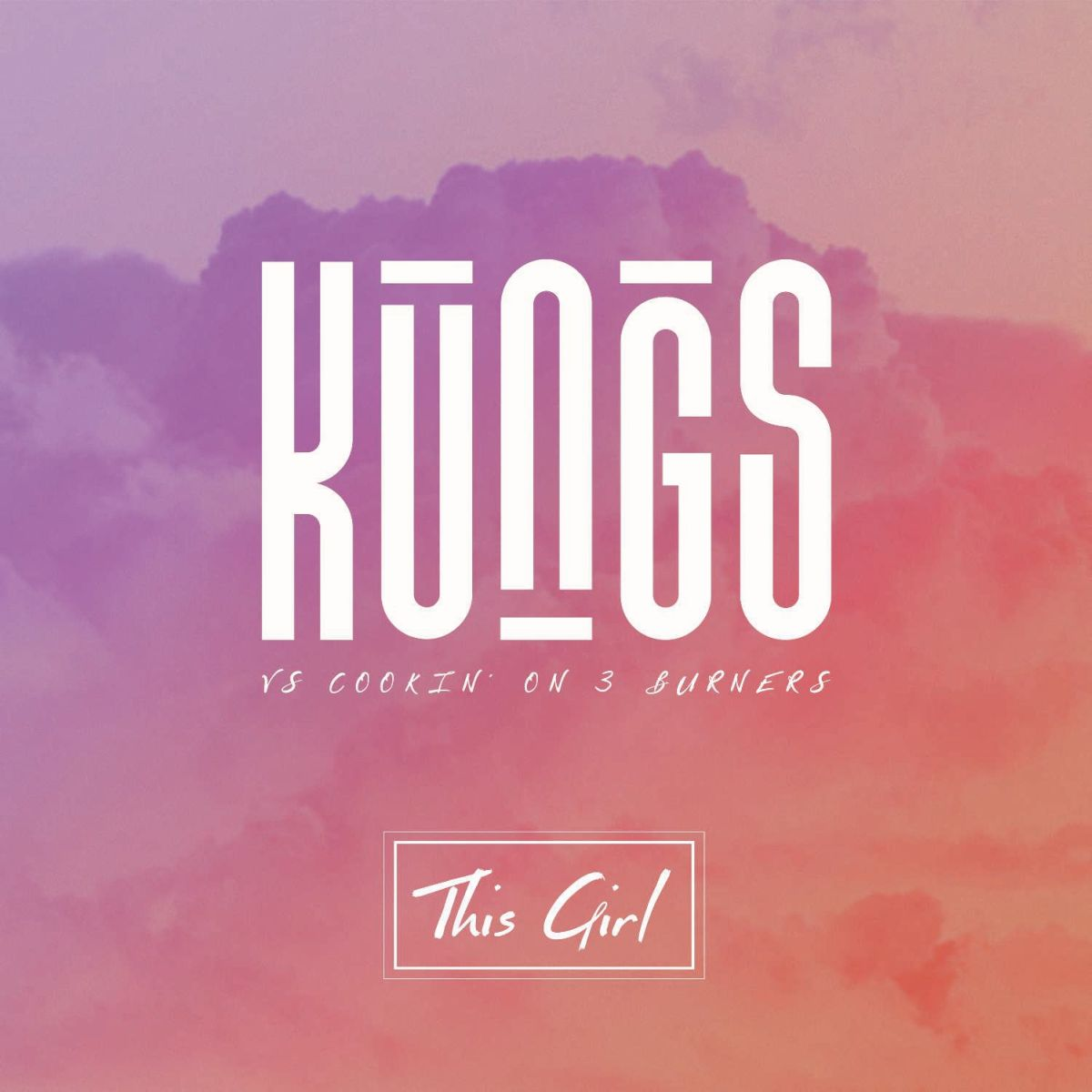 Kungs vs. Cookin' On 3 Burners This Girl